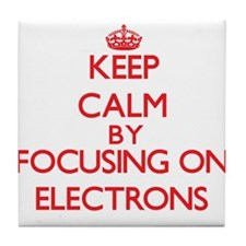 Keep Calm by focusing on ELECTRONS Tile Coaster