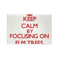 Keep Calm by focusing on ELM TREES Magnets