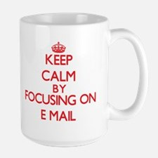 Keep Calm by focusing on E-MAIL Mugs