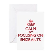 Keep Calm by focusing on EMIGRANTS Greeting Cards