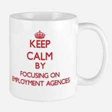 Keep Calm by focusing on EMPLOYMENT AGENCIES Mugs