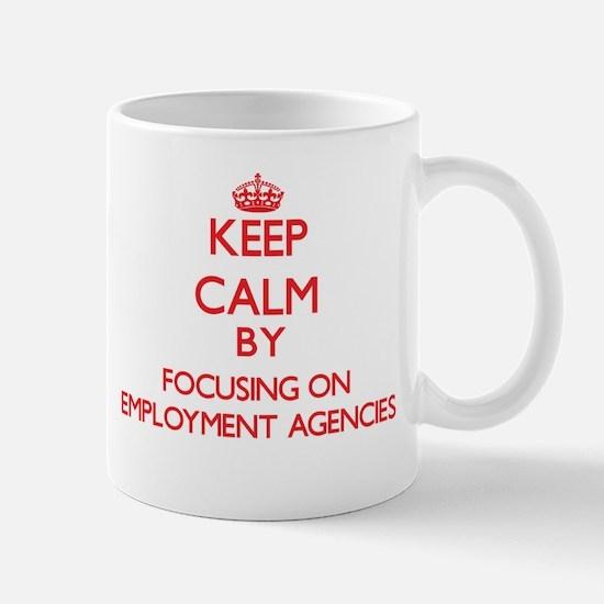 Keep Calm by focusing on EMPLOYMENT AGENCIES Mugs