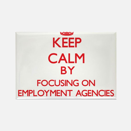 Keep Calm by focusing on EMPLOYMENT AGENCI Magnets