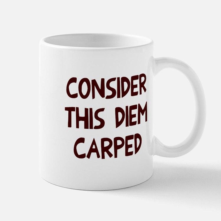 Consider this diem carped Mug