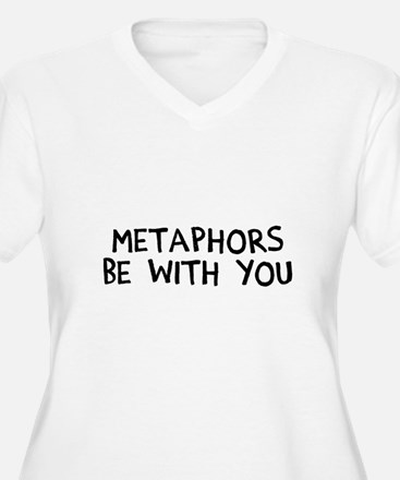 Metaphors Be With T-Shirt