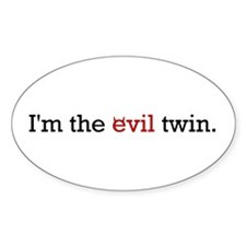 I'm the Evil Twin Oval Decal