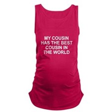 My cousin has best cousin Maternity Tank Top