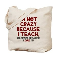 Not crazy because I teach Tote Bag