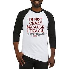 Not crazy because I teach Baseball Jersey