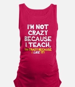 Not crazy because I teach Maternity Tank Top