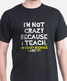 Not crazy because I teach T-Shirt