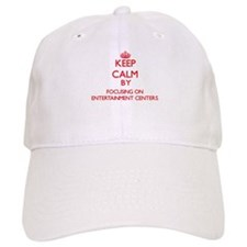 Keep Calm by focusing on ENTERTAINMENT CENTERS Baseball Cap