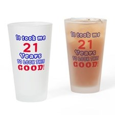 It Took Me 21 Years To Look This Go Drinking Glass