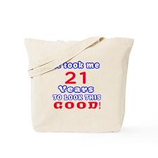 It Took Me 21 Years To Look This Good ! Tote Bag