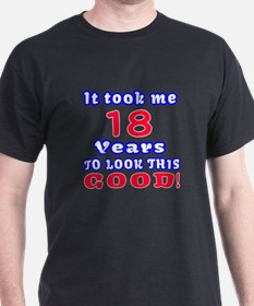 It Took Me 18 Years To Look This Good T-Shirt