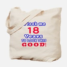 It Took Me 18 Years To Look This Good ! Tote Bag