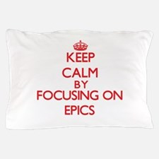 Keep Calm by focusing on EPICS Pillow Case