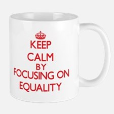 Keep Calm by focusing on EQUALITY Mugs