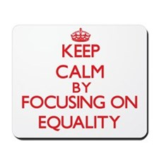 Keep Calm by focusing on EQUALITY Mousepad