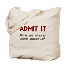 Admit it life would be boring Tote Bag