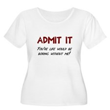 Admit it life T-Shirt