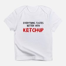 Everything better ketchup Infant T-Shirt