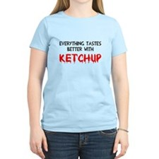 Everything better ketchup T-Shirt