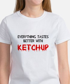 Everything better ketchup Women's T-Shirt