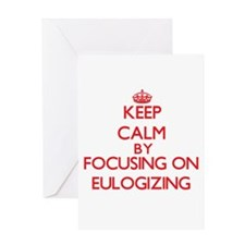 Keep Calm by focusing on EULOGIZING Greeting Cards