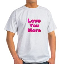 LOVE YOU MORE...pink lettering T-Shirt