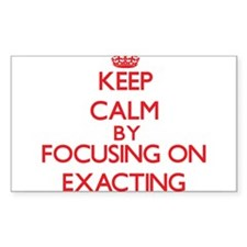 Keep Calm by focusing on EXACTING Decal