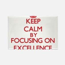 Keep Calm by focusing on EXCELLENCE Magnets
