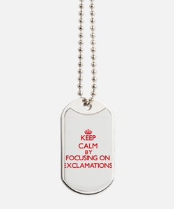 Keep Calm by focusing on EXCLAMATIONS Dog Tags