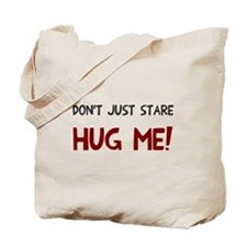 Don't just stare hug me Tote Bag