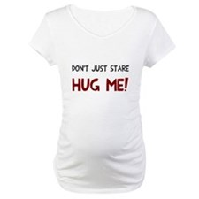 Don't just stare hug me Shirt