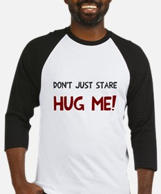 Don't just stare hug me Baseball Jersey