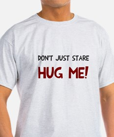 Don't just stare hug me T-Shirt