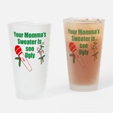 Your Momma's Sweater Is Soo Ugly Drinking Glass