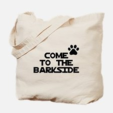 Come to the barkside Tote Bag