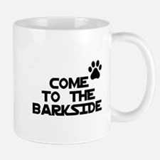 Come to the barkside Mug