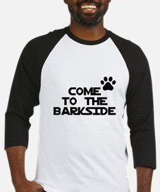 Come to the barkside Baseball Jersey