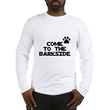 Come to the barkside Long Sleeve T-Shirt