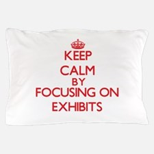 Keep Calm by focusing on EXHIBITS Pillow Case