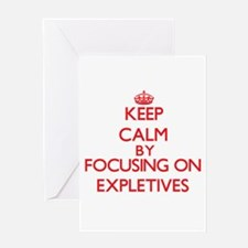 Keep Calm by focusing on EXPLETIVES Greeting Cards