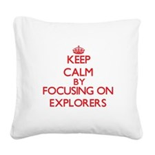 Keep Calm by focusing on EXPL Square Canvas Pillow