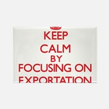 Keep Calm by focusing on EXPORTATION Magnets
