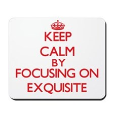 Keep Calm by focusing on EXQUISITE Mousepad