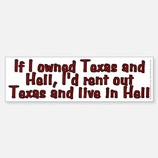 If I owned Texas and Hell - Bumper Bumper Sticker