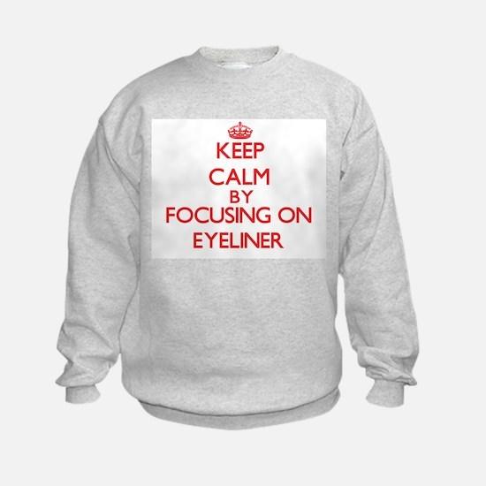 Keep Calm by focusing on EYELINER Sweatshirt