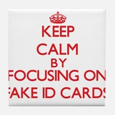 Keep Calm by focusing on Fake Id Card Tile Coaster